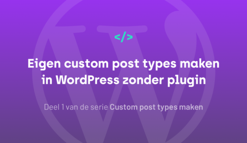 Eigen custom post types maken in WordPress zonder plugin