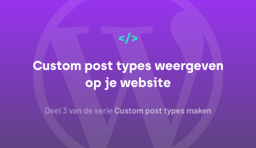 Custom post types weergeven op je website