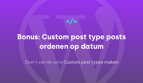 Bonus: Custom post type posts ordenen op datum